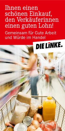Symbolgraphik der Partei DIE LINKE: Ihnen einen schönen Einkauf, den Verkäuferinnen einen guten Lohn! Im Vordergrund ist ein Einkaufswagen mit verschiedenen Waren zu sehen.