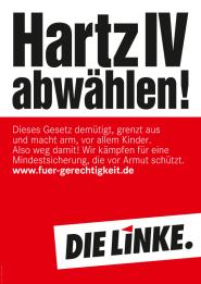 Hartz IV abwählen! - Wahlplakat der Partei DIE LINKE zur Bundestagswahl 2009