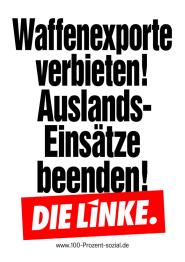 Waffenexporte verbieten! Auslandseinsätze beenden! - Plakat der Partei DIE LINKE zur Bundestagswahl 2013