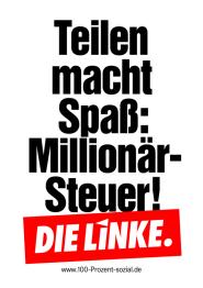 Teilen macht Spaß: Milionärsteuer! (Plakat der Partei DIE LINKE zur Bundestagswahl 2013)