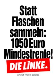Statt Flaschensammeln: 1050 Euro Mindestrente! (Plakat der Partei DIE LINKE zur Bundestagswahl 2013)