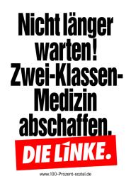 Zweiklassen-Medizin abschaffen! - Wahlplakat der Partei DIE LINKE zur Bundestagswahl 2013