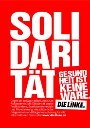 Solidarität! Gesundheit ist keine Ware! - Plakat der Partei DIE LINKE