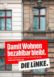 Damit Wohnen bezahlbar bleibt. Unterzeile: Gegen Mietwahnsinn und Verdrängung. (Plakat der Partei DIE LINKE)
