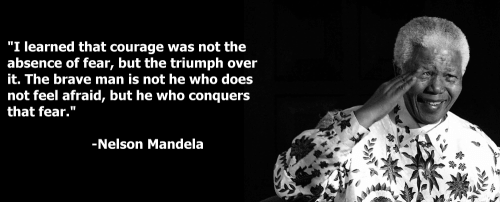 "Nelson Mandela: ""I learned that courage was not the abscence of fear, but the triumph over it. The brave man is not he who does not feel afraid, but he who conquers that fear."""
