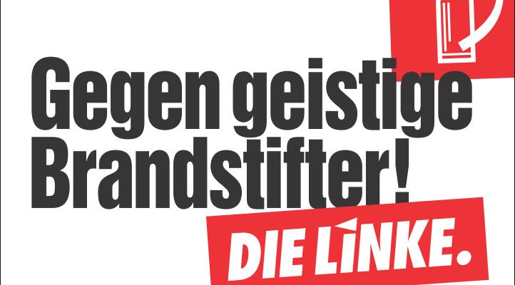Gegen geistige Brandstifter! (Plakat DIE LINKE)