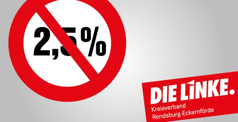 Zu sehen ist der durchgestrichene Wert 2,5 %, sowie folgender Text: DIE LINKE. Kreisverband Rendsburg-Eckernförde