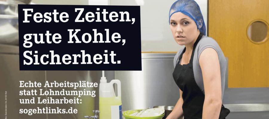 Feste Zeiten, gute Kohle, Sicherheit. Echte Arbeitsplätze statt Lohndumping und Leiharbeit. (Plakat DIE LINKE zur Landtagswahl 2017 in Schleswig-Holstein)