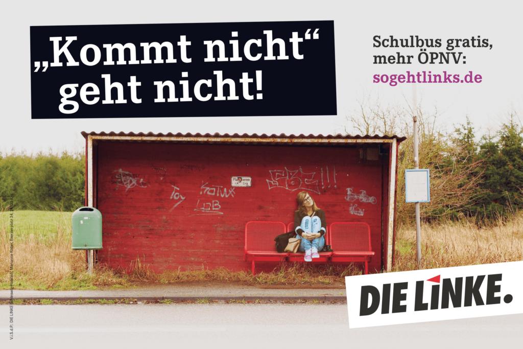 """""""Kommt nicht"""" geht nicht! Schulbus gratis, mehr ÖPNV. (Plakat DIE LINKE zur Landtagswahl 2017 in Schleswig-Holstein)"""