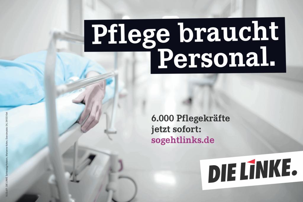 Pflege braucht Personal. 6000 Pflegekräfte jetzt sofort! (Plakat DIE LINKE zur Landtagswahl 2017 in Schleswig-Holstein)