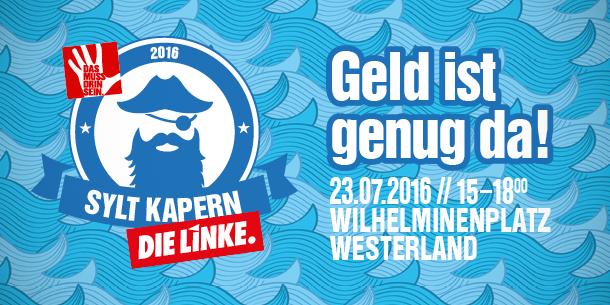 Sylt kapern! 23.07.2016, ab 15 Uhr, Wilhelminenplatz, Westerland. (Aktion von DIE LINKE. Schleswig-Holstein)